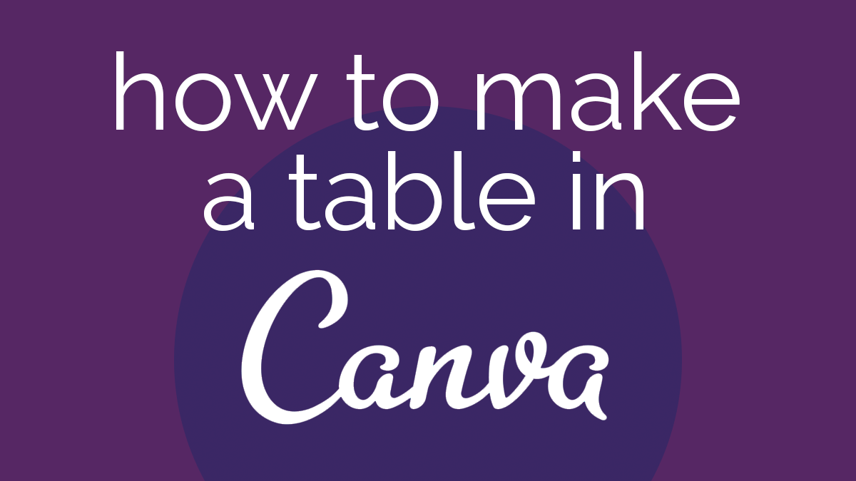 How to Make a Table in Canva text on purple background.