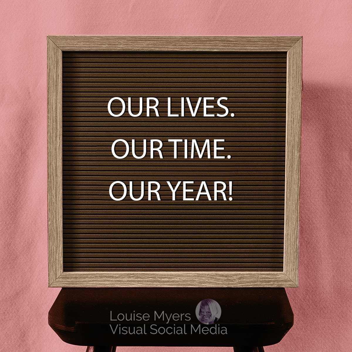 photo of letter board with letter spelling our lives our time our year.