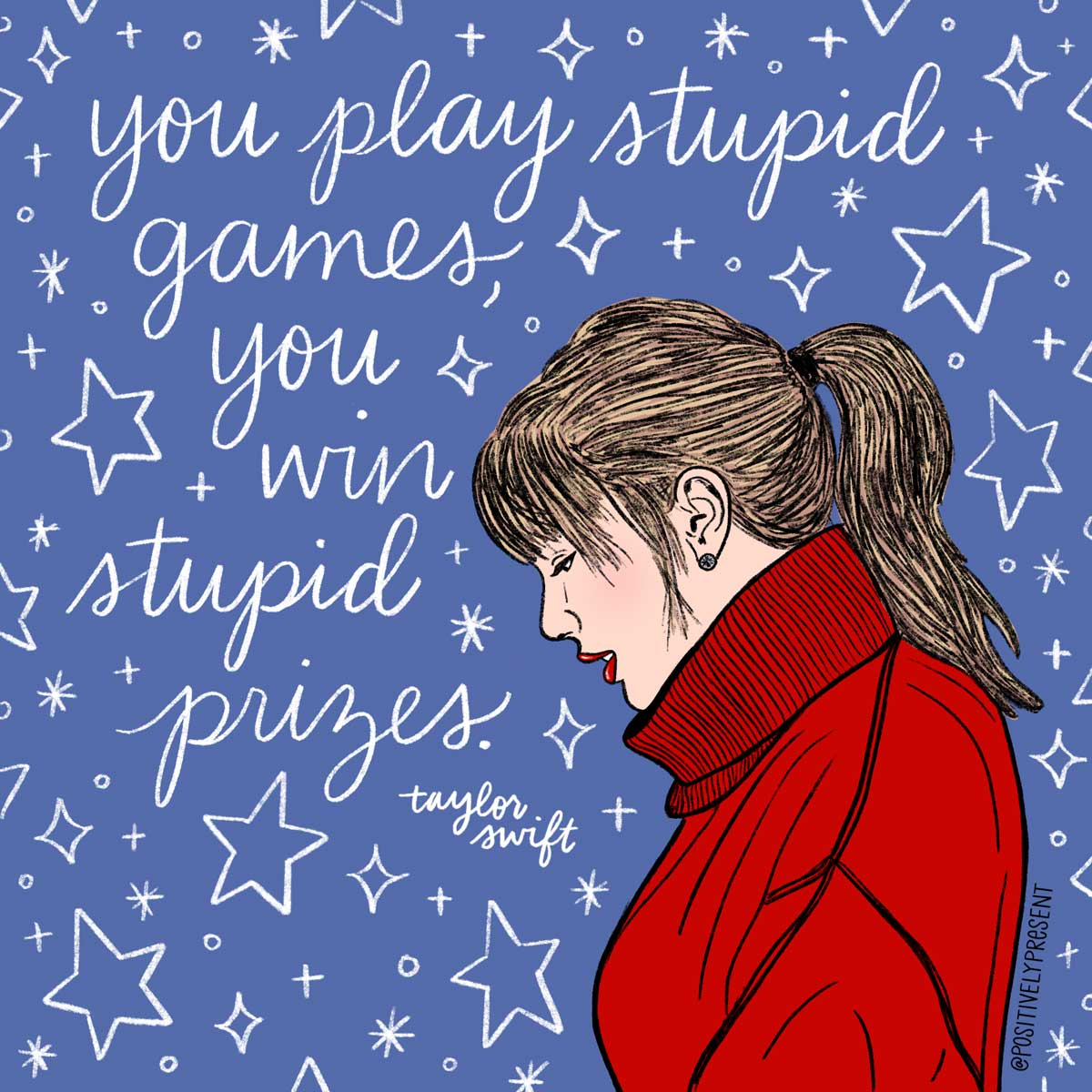 You play stupid games, you win stupid prizes taylor swift lyrics.
