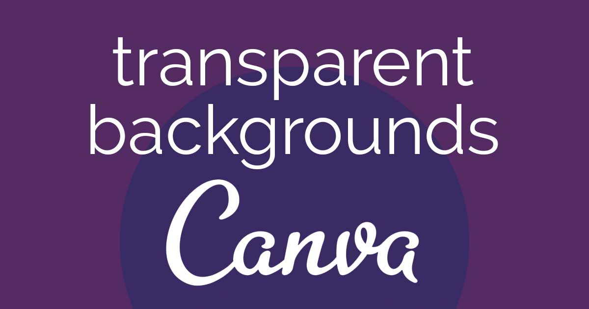 transparent backgrounds text on purple header image with canva logo.