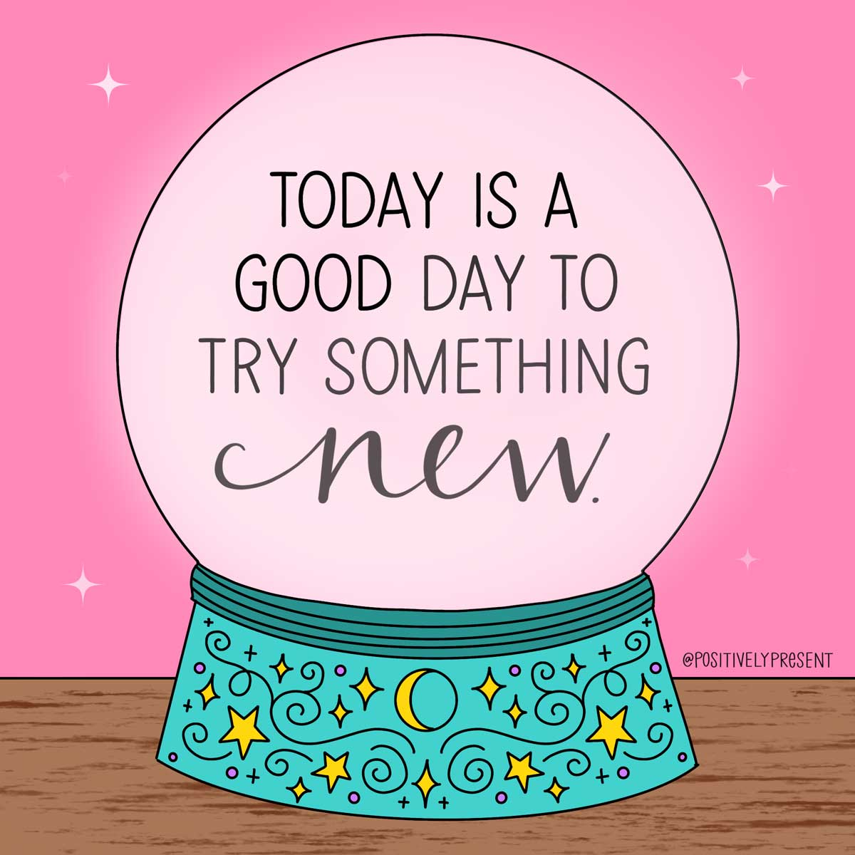 quote says a good day to try something new in snow globe drawing.