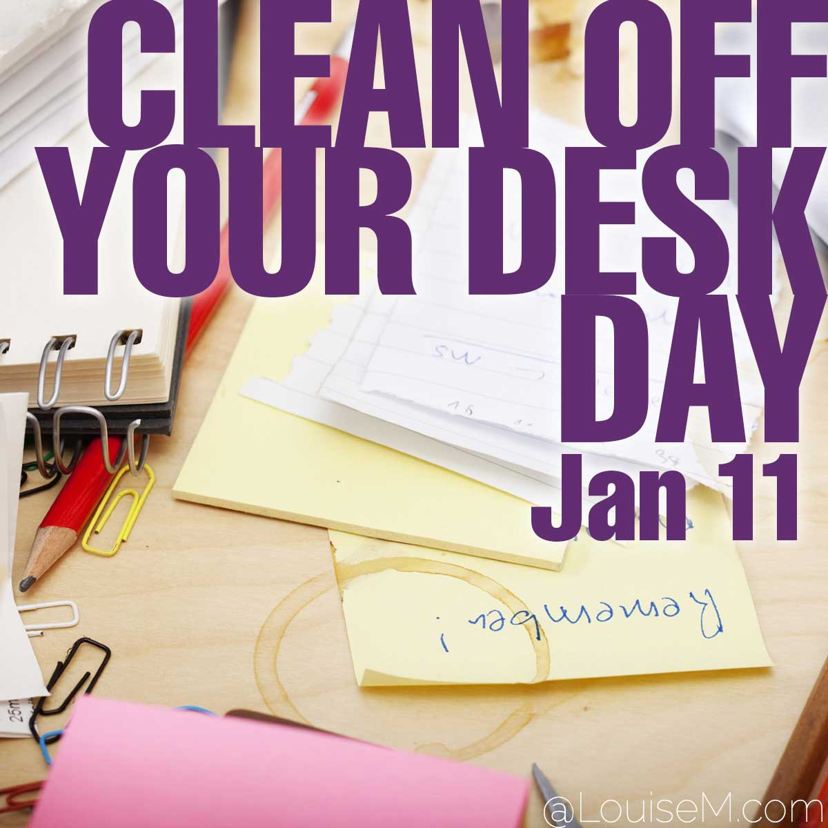 Clean Off Your Desk Day text on photo of messy desk.
