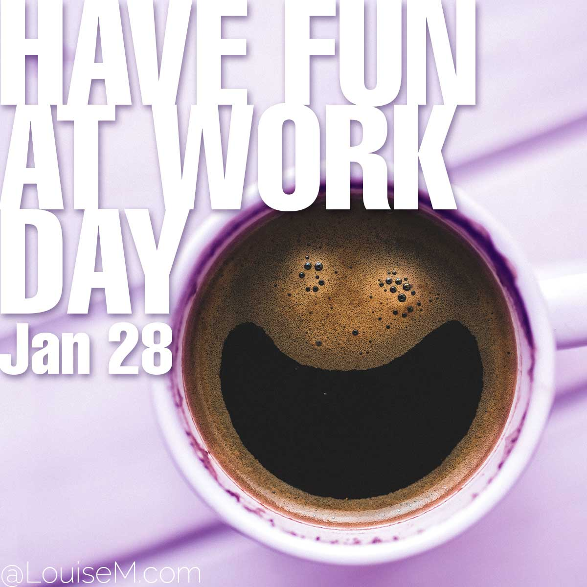 Have Fun At Work Day text over smiling coffee photo.