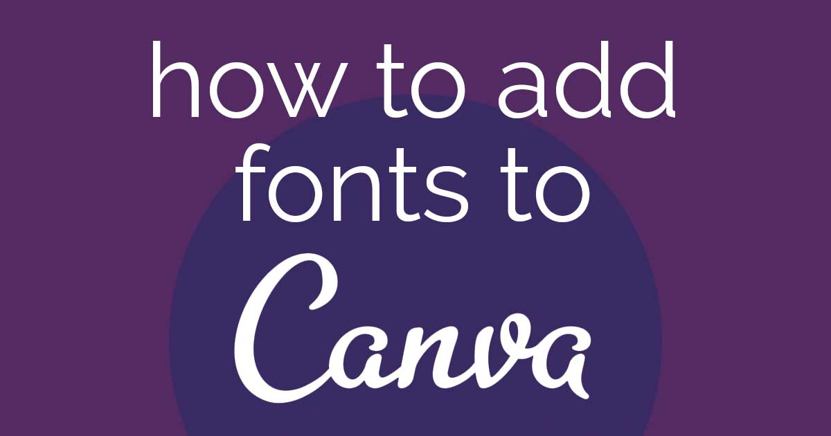 purple header graphic says how to add fonts to Canva.
