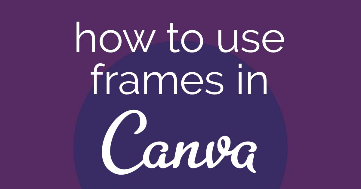 how to use frames in Canva words on purple background.